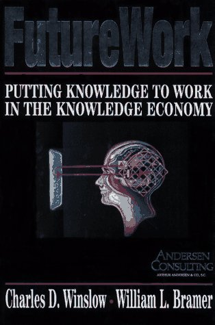 Future Work: Putting Knowledge to Work in the Knowledge Industry: Winslow, Charles D.