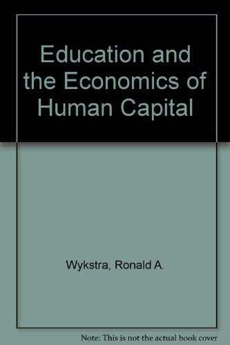Education and the Economics of Human Capital: Wykstra, Ronald A.,