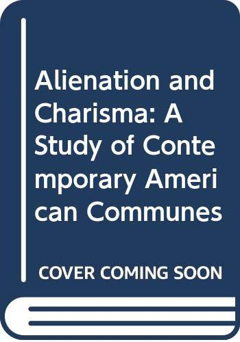 9780029357804: Alienation and Charisma: A Study of Contemporary American Communes