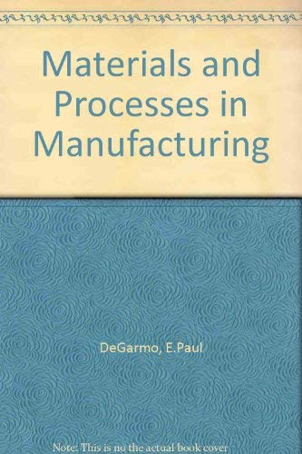 9780029461402: Materials and Processes in Manufacturing