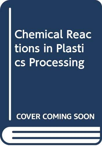 9780029475201: Chemical Reactions in Plastics Processing