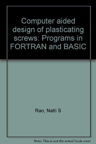9780029476000: Computer aided design of plasticating screws: Programs in FORTRAN and BASIC