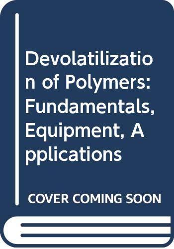 Devolatilization of Polymers: Fundamentals, Equipment, Applications: Joseph A. Biesenberger