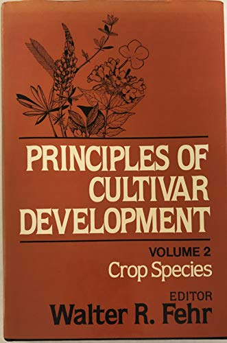 Principles of Cultivar Development, Vol. 2: Crop Species: Fehr, Walter R., editor