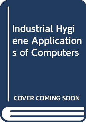 9780029493403: Industrial Hygiene Applications of Computers
