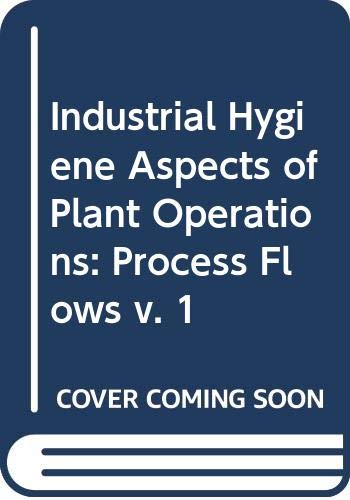 9780029493502: Industrial Hygiene Aspects of Plant Operations, Volume 1, Process Flows (v. 1)