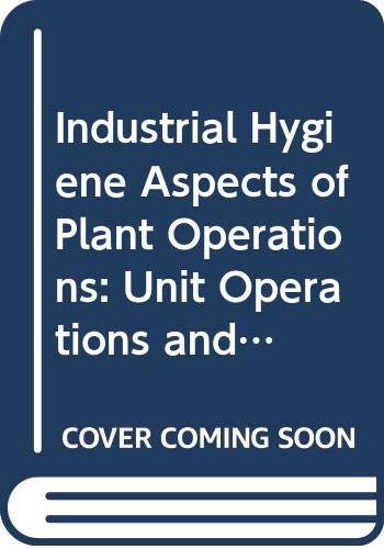9780029493601: Industrial Hygiene Aspects of Plant Operations: Unit Operations and Product Fabrication v. 2