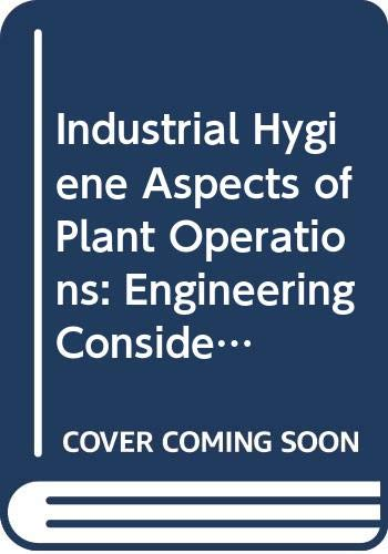 9780029493700: Industrial Hygiene Aspects of Plant Operations: Engineering Considerations in Equipment Selection, Layout, & Building Design, Volume 3