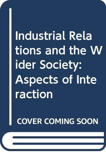 9780029724309: Industrial Relations and the Wider Society: Aspects of Interaction
