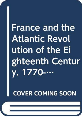 9780029738900: France and the Atlantic Revolution of the Eighteenth Century, 1770-99