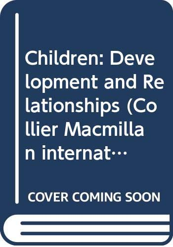 9780029798508: Children: Development and Relationships (Collier Macmillan International Editions)