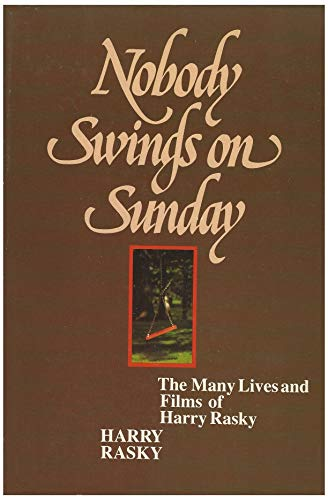 Nobody Swings on Sunday,. The Many Lives and Films of Harry Rasky