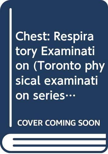 9780029913307: Chest: Respiratory Examination (Toronto physical examination series)