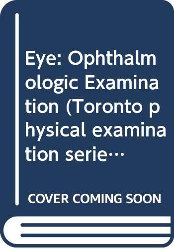 9780029913802: Eye: Ophthalmologic Examination (Toronto physical examination series)