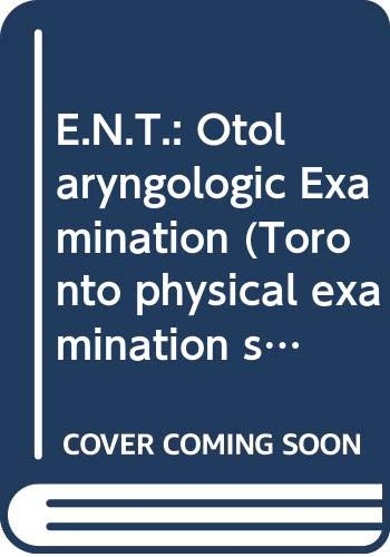 9780029913901: E.N.T.: Otolaryngologic Examination (Toronto physical examination series)