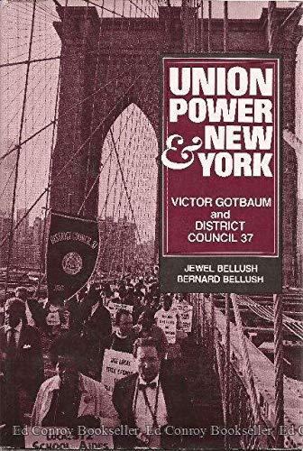 UNION POWER & NEW YORK. Victor Gotbaum And District Council 37.: Bellush, Jewel and Bernard ...
