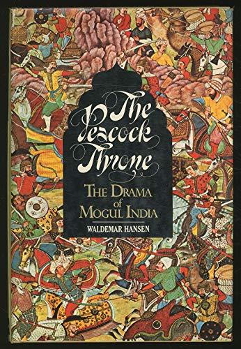 The Peacock Throne; the drama of Mogul India: Hansen, Waldemar