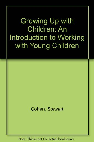 9780030003271: Growing Up With Children: An Introduction to Working With Young Children