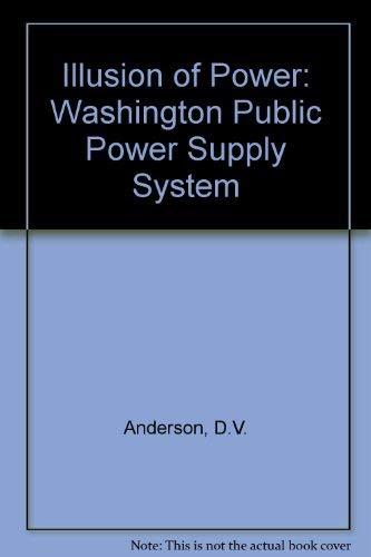 Illusion of Power: Washington Public Power Supply System: Anderson, D.V.