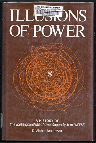 Illusion of Power: Washington Public Power Supply: D.V. Anderson