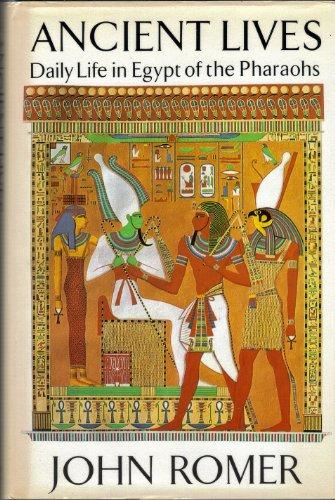 Ancient Lives: Daily Life in Egypt of the Pharaohs: Romer, John