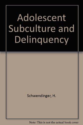 Adolescent Subcultures and Delinquency: Schwendinger, Herman;Schwendinger, Julia
