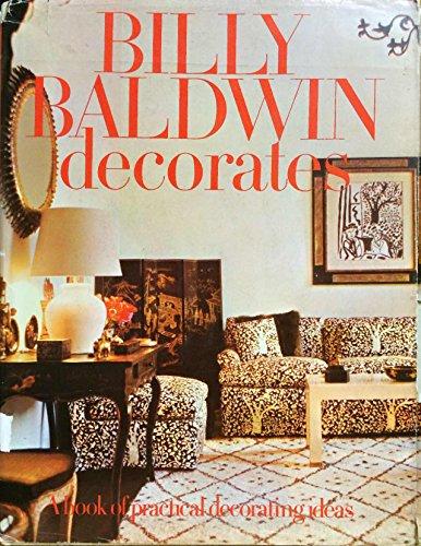 Billy Baldwin Decorates: A book of practical decorating ideas: Billy Baldwin