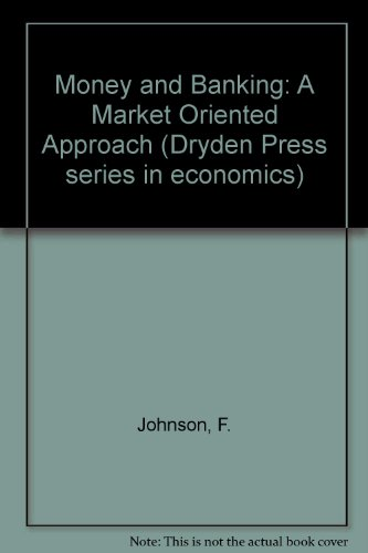 Money and banking: A market-oriented approach (The: Ivan C Johnson