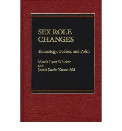 9780030012938: Sex Role Changes: Technology, Politics, and Policy