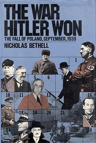 The War Hitler Won: The Fall of Poland, September 1939: Bethell, Nicholas William