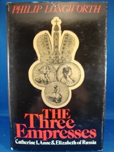 9780030014116: The Three Empresses: Catherine I, Anne, and Elizabeth of Russia