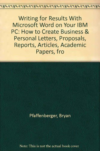 9780030014635: Writing for Results With Microsoft Word on Your IBM PC: How to Create Business & Personal Letters, Proposals, Reports, Articles, Academic Papers, fro