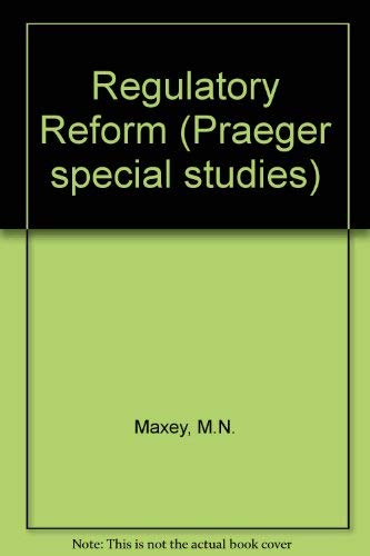 REGULATORY REFORM. New Vision Or Old Curse?: Maxey, Margaret N. and Robert Lawrence Kuhn (edited by...