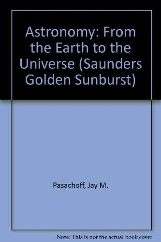 9780030016677: Astronomy: From the Earth to the Universe (Saunders Golden Sunburst)