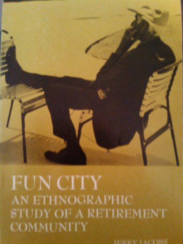 9780030019364: Fun City: Ethnographic Study of a Retirement Community (Case studies in cultural anthropology)