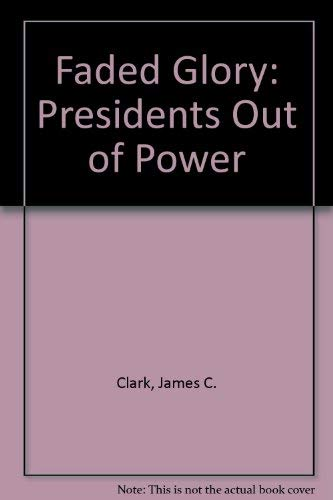 9780030025693: Faded Glory: Presidents Out of Power