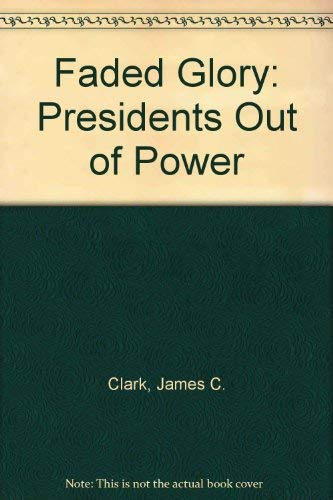 9780030025723: Faded Glory Presidents Out of Power