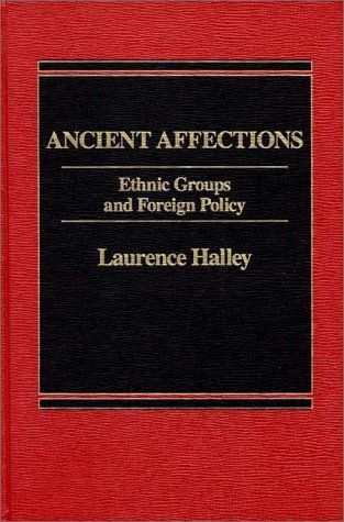 9780030025747: Ancient Affections: Ethnic Groups and Foreign Policy