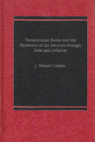 9780030025990: Transnational Banks and the Dynamics of the Peruvian Foreign Debt and Inflation