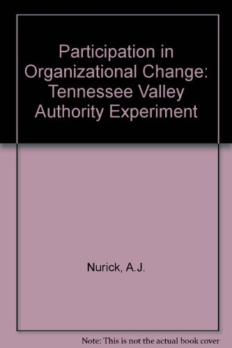 Participation in Organizational Change: Tennessee Valley Authority Experiment: Nurick, A.J.