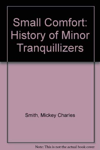 9780030029691: Small Comfort: A History of the Minor Tranquilizers