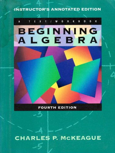 Beginning Algebra Instructor's Annoted Edition: Charles P. McKeague