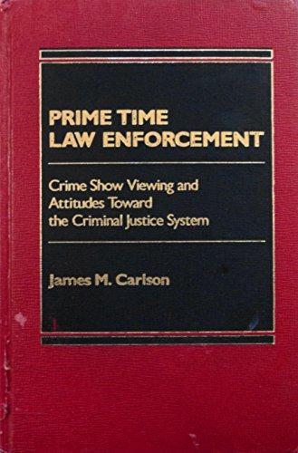Prime Time Law Enforcement: Crime Show Viewing and Attitudes Toward the Criminal Justice System: ...