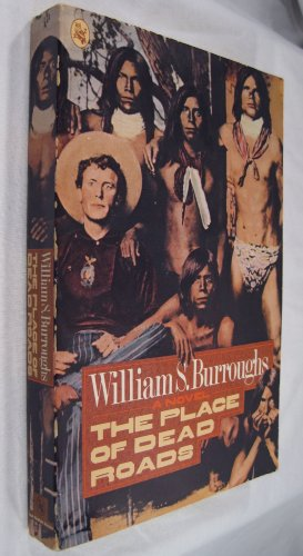 THE PLACE OF DEAD ROADS : A: Burroughs, William S.