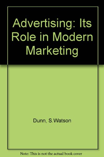 Advertising: Its Role in Modern Marketing (0030039665) by Dunn, S.Watson; etc.; Arnold M. Barban