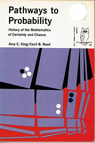 Pathways to Probability: History of the Mathematics of Certainty and Chance: King, A C