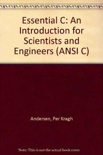 9780030041587: Essential C: An Introduction for Scientists and Engineers