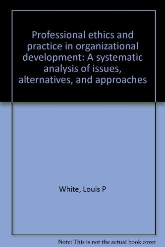 9780030042225: Professional ethics and practice in organizational development: A systematic analysis of issues, alternatives, and approaches
