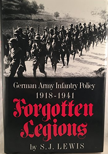 Forgotten Legions. German Army Infantry Policy 1918-1941.