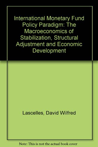 International Monetary Fund Policy Paradigm: The Macroeconomics: Lascelles, David Wilfred